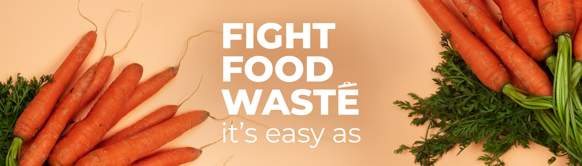 Fight food waste, it's easy as, carrots in the background.
